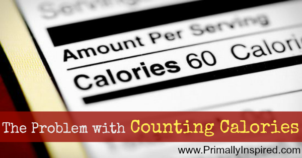 The Problem With Counting Calories PrimallyInspired.com