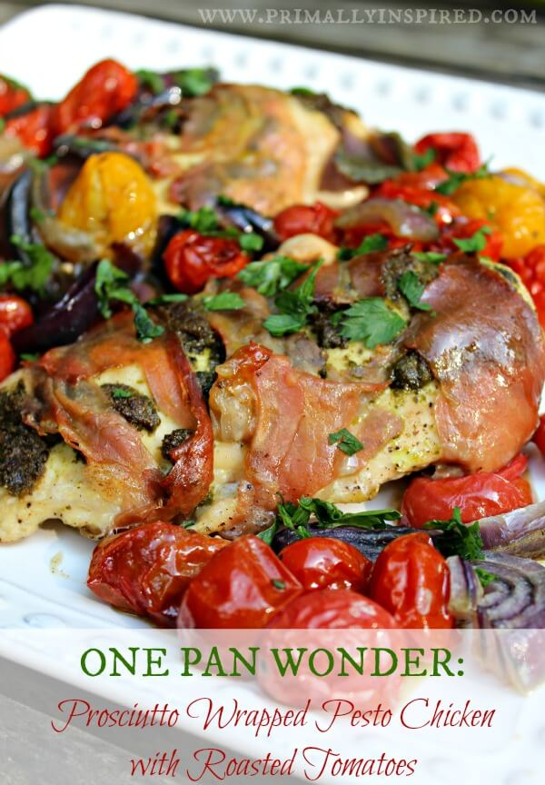 One Pan Wonder: Prosciutto Wrapped Pesto Chicken with Roasted Tomatoes