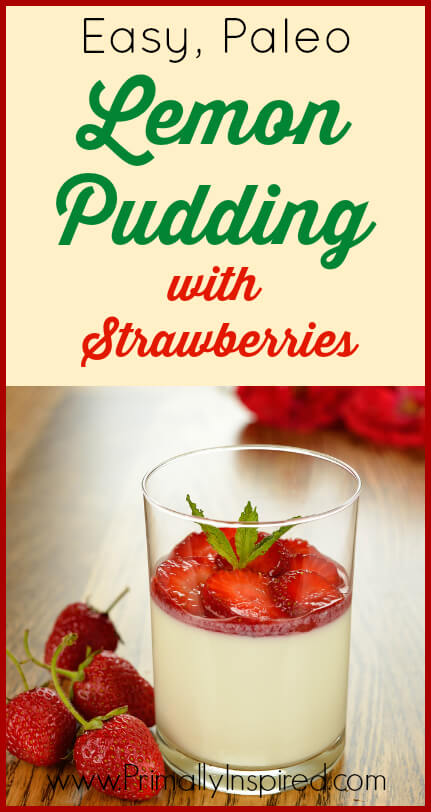 Easy Paleo Lemon Pudding with Strawberries from Primally Inspired