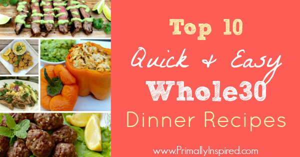 Top 10 Quick & Easy Whole 30 Dinners - Primally Inspired